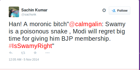 Sachin Kumar on Twitter   Han! A moronic bitch @calmgalin  Swamy is a poisonous snake , Modi will regret big time for giving him BJP membership